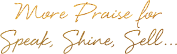 More Praise for Speak Shine Sell