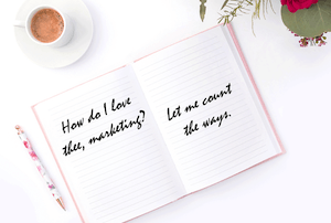 How to Fall in Love With Your Marketing